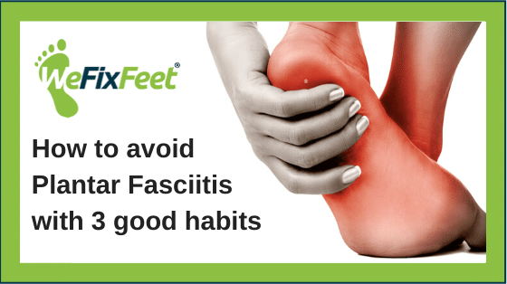 How to Avoid Plantar Fasciitis with 3 Good Habits