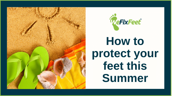 How to protect your feet in summer with We Fix Feet