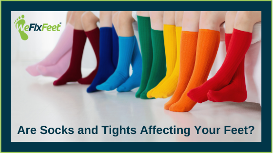 Are Socks and Tights Affecting Your Feet?